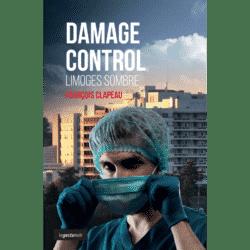 Damage Control, de François Clapeau. Ed Geste Editions. (Thriller médical).