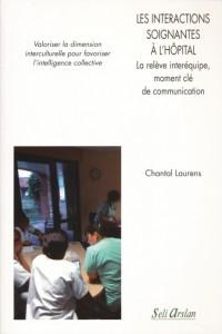 Les interactions soignantes à l'hôpital, de Chantal Laurens. Ed Seli Arslan. (Réflexion)