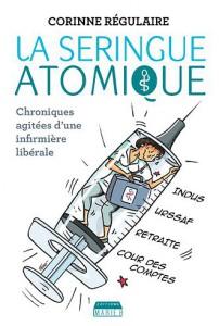 La seringue atomique, chroniques agitées d'une infirmière libérale, de Corinne Régulaire. Ed Marie B. (chroniques infirmières)