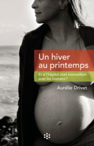 Un hiver au printemps : et si l'hôpital était bienveillant avec les mamans ?, de Aurélie Drivet. Ed Presses de l'EHESP