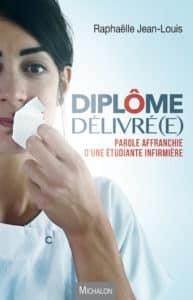 Diplôme Délivré(e), Parole affranchie d'une étudiante infirmière,de Raphaëlle Jean-Louis, ed Michalon (sortie le 13 septembre 2018).