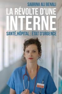 La révolte d'une interne. Santé, hôpital : Etat d'urgence. De Sabrina Ali Benali. Ed Cherche-midi