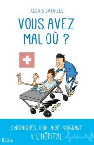 """""""Vous avez mal où ?"""", de Alexis Bataille (aide-soignant). Ed City Editions."""