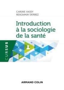 Introduction à la sociologie de la santé, deCarine Vassy etBenjamin Derbez. Éds Armand Colin
