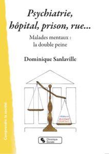 Psychiatrie, hôpital, prison, rue... Malades mentaux : la double peine, de Dominique Sanlaville. Éds Chronique Sociale