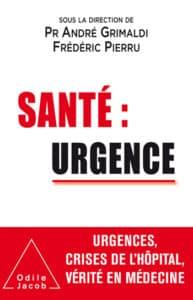 Santé : urgence. Sous la direction du Pr André Grimaldi et de Frédéric Pierru. Eds Odile Jacob