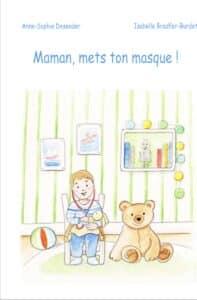 Maman, mets ton masque ! De Anne Sophie Desender, illustrations Isabelle Bradfer-Burdet