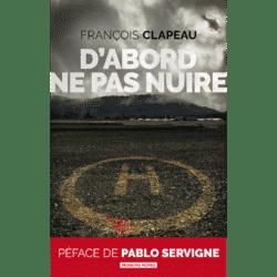 D'abord ne pas nuire, de François Clapeau. Eds Moissons Noires