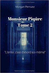 """Monsieur Piqûre, tome 2 : """"L'enfer c'est d'abord soi-même"""". De Morgan Perruez."""