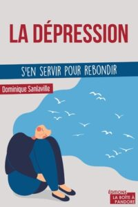 La dépression, s'en servir pour rebondir. De Dominique Sanlaville. Eds La Boîte à Pandore.